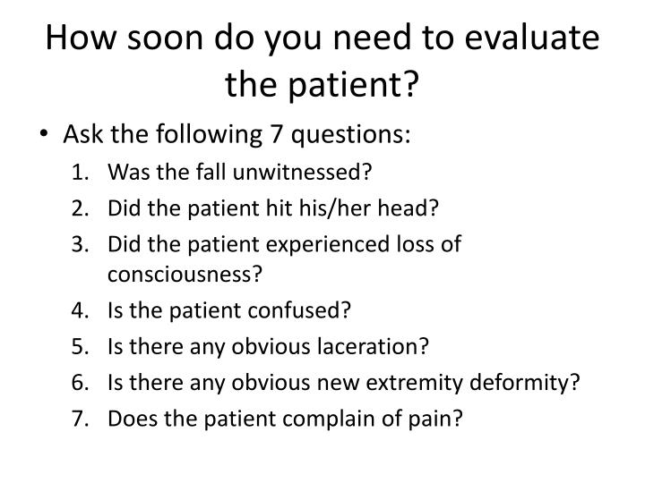 How soon do you need to evaluate the patient?
