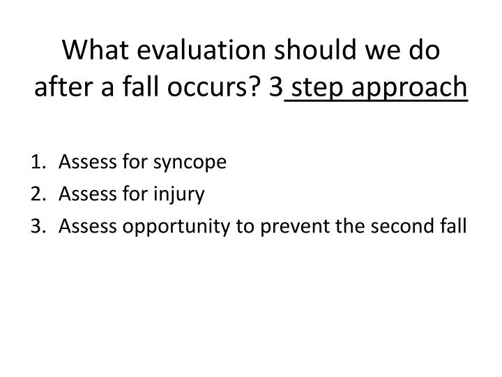 What evaluation should we do after a fall occurs? 3
