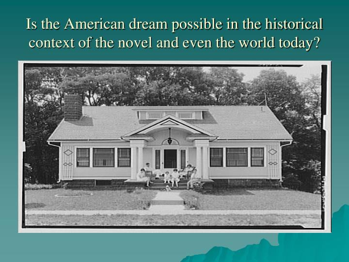 Is the American dream possible in the historical context of the novel and even the world today?