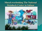 mural overlooking the national steinbeck center in salinas