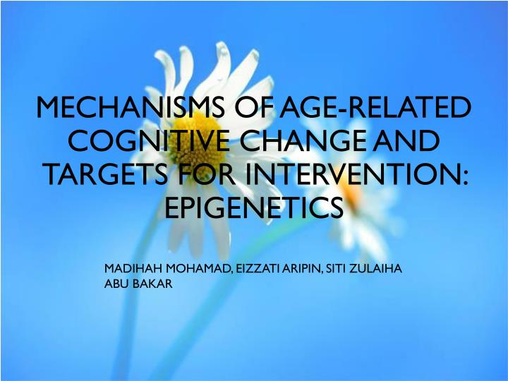 MECHANISMS OF AGE-RELATED COGNITIVE CHANGE AND TARGETS FOR INTERVENTION: EPIGENETICS
