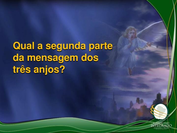 Qual a segunda parte da mensagem dos três anjos?