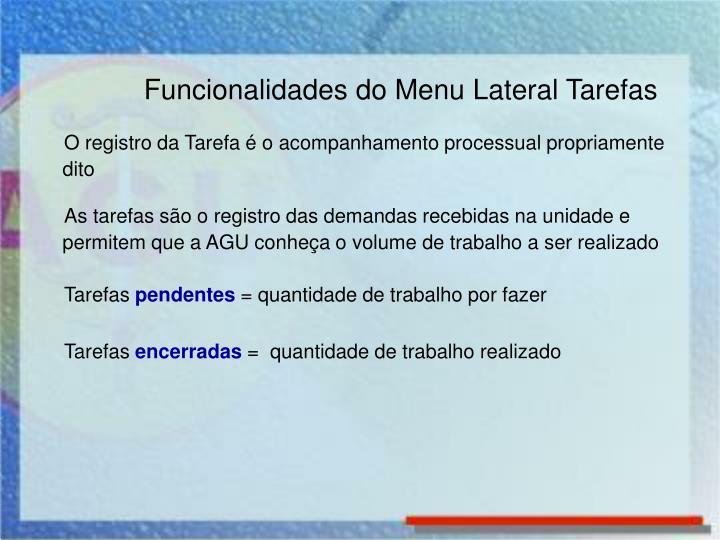 O registro da Tarefa é o acompanhamento processual propriamente dito