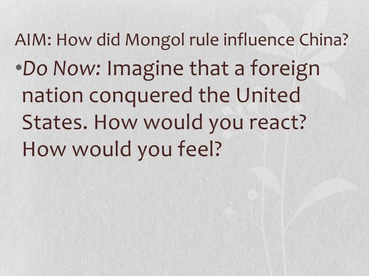 AIM: How did Mongol rule influence China?