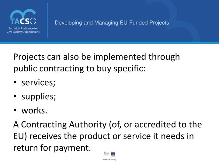 Projects can also be implemented through public contracting to buy specific: