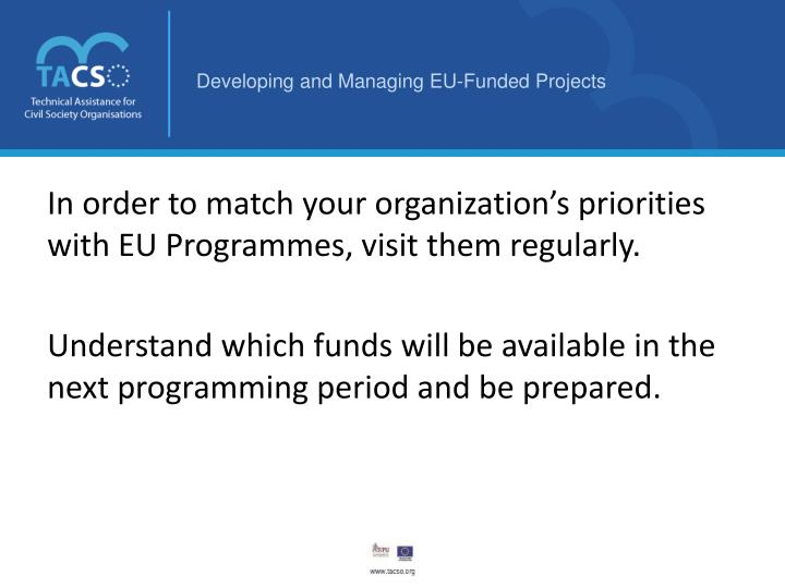 In order to match your organization's priorities with EU Programmes, visit them regularly.