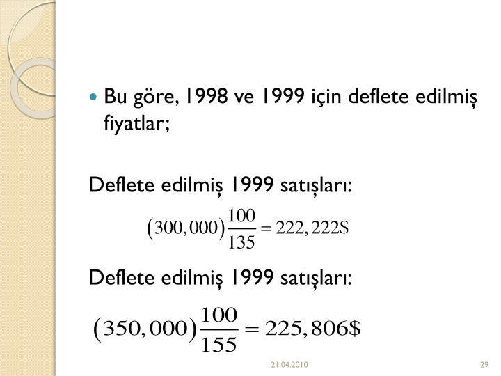 Bu gre, 1998 ve 1999 iin deflete edilmi fiyatlar;