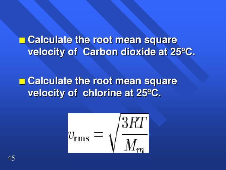 Calculate the root mean square velocity of  Carbon dioxide at 25ºC.