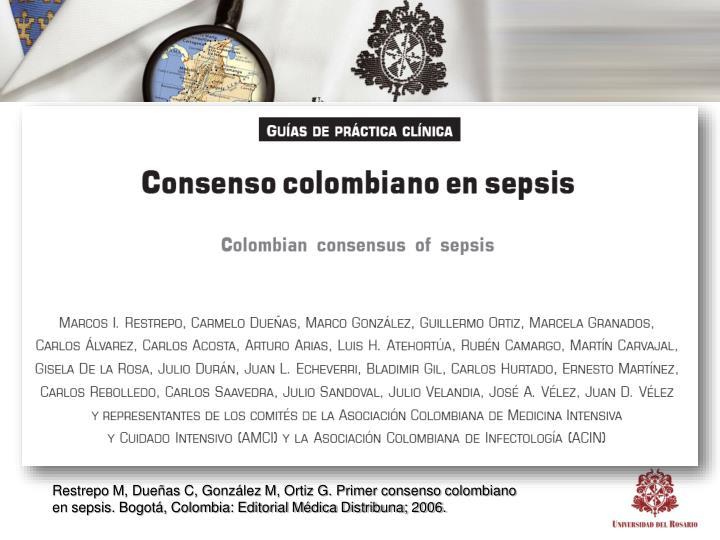 Restrepo M, Dueñas C, González M, Ortiz G. Primer consenso colombiano