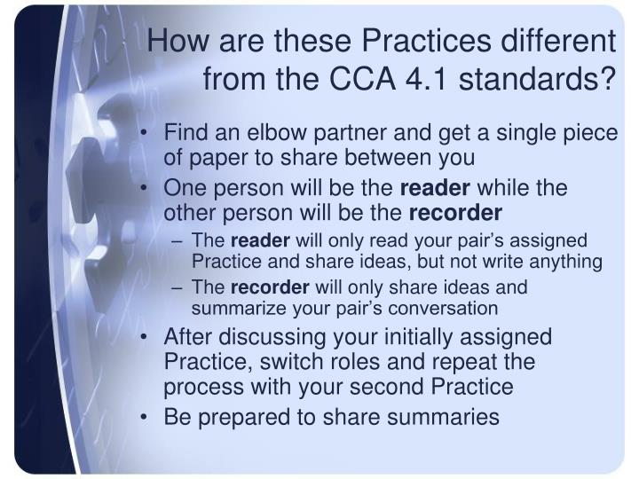 How are these Practices different from the CCA 4.1 standards?