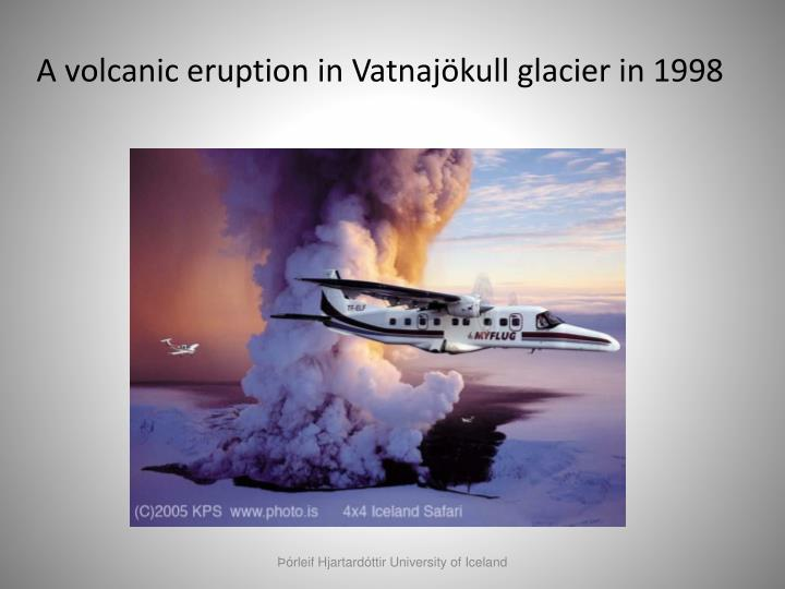 A volcanic eruption in Vatnajökull glacier in 1998