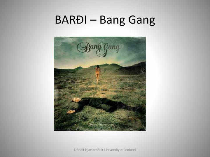 BARÐI – Bang Gang