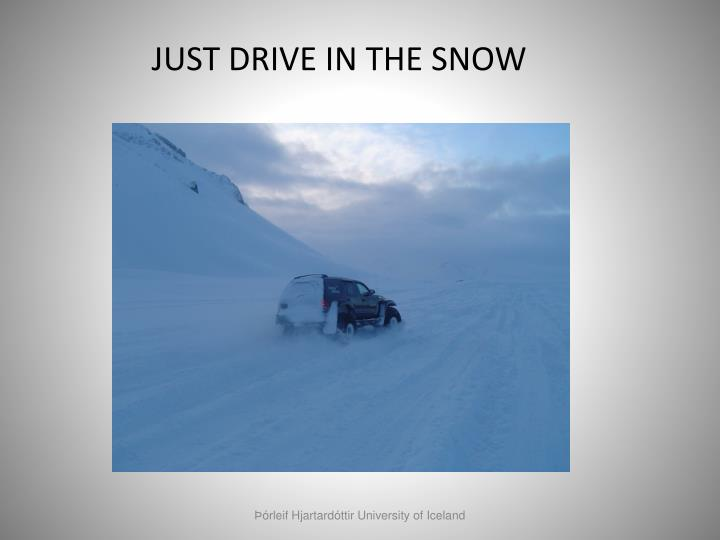 JUST DRIVE IN THE SNOW