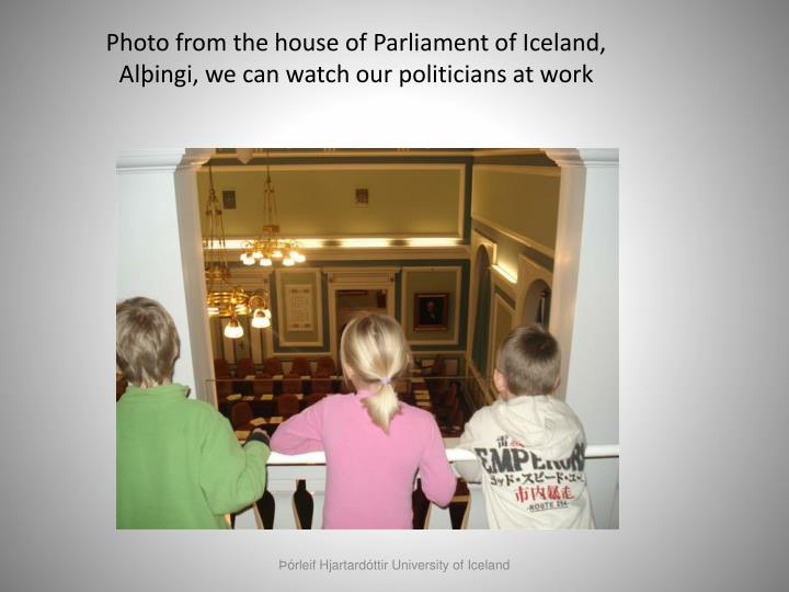 Photo from the house of Parliament of Iceland, Alþingi, we can watch our politicians at work