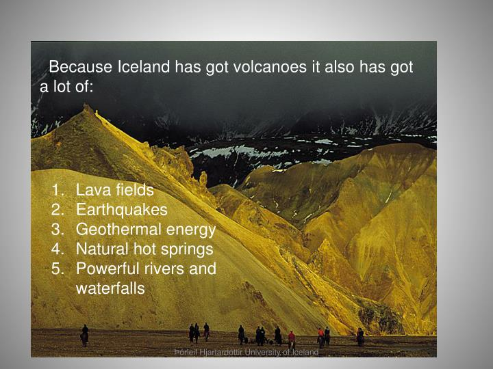 Because Iceland has got volcanoes it also has got    a lot of: