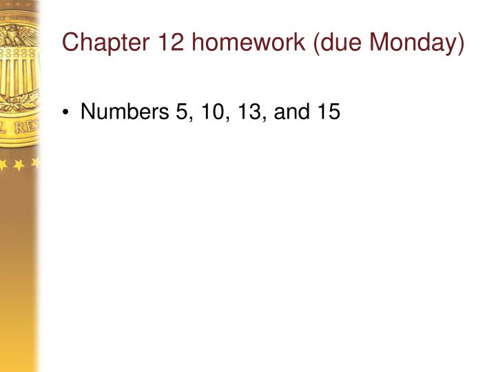 Chapter 12 homework (due Monday)
