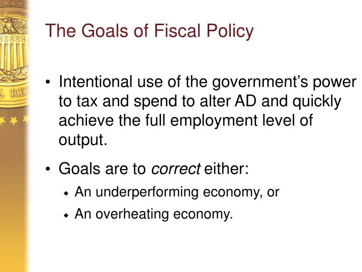 The Goals of Fiscal Policy