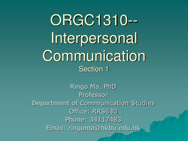 Orgc1310 interpersonal communication section 1