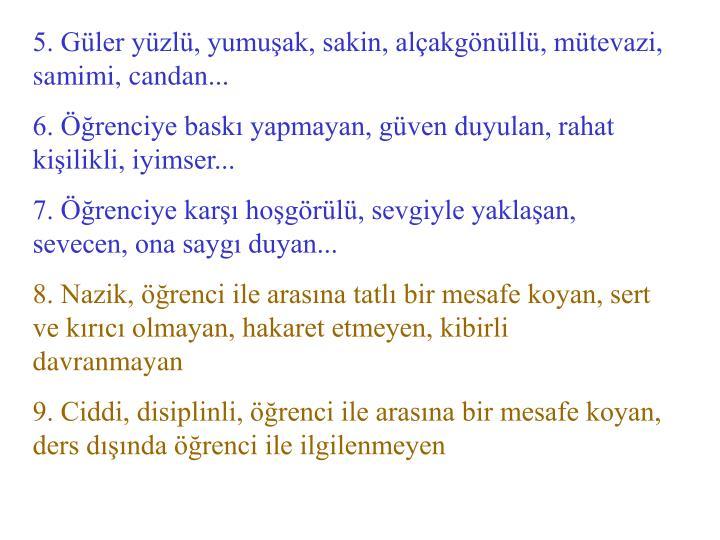 5. Gler yzl, yumuak, sakin, alakgnll, mtevazi, samimi, candan...