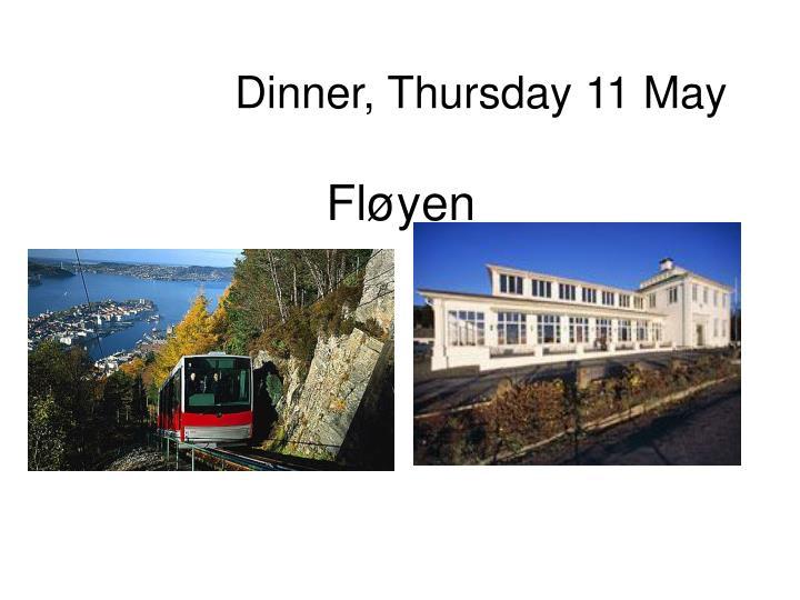 Dinner, Thursday 11 May
