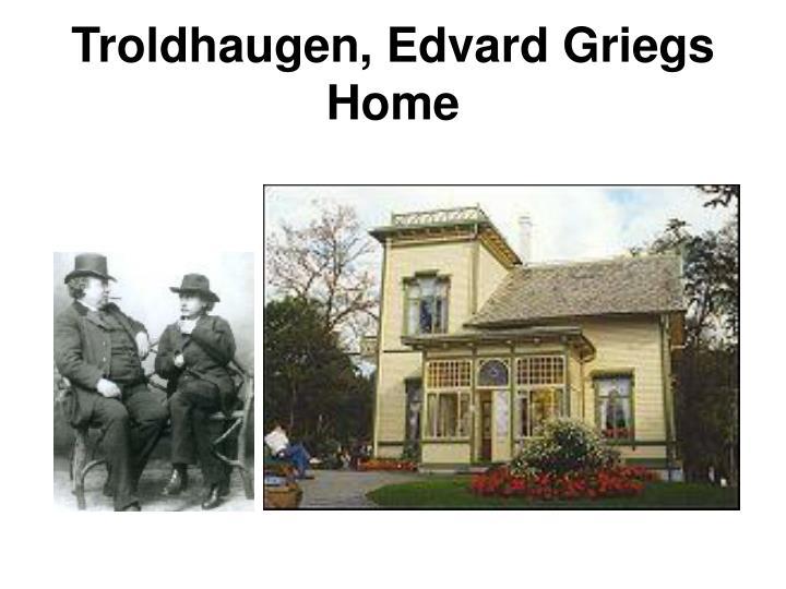 Troldhaugen, Edvard Griegs Home