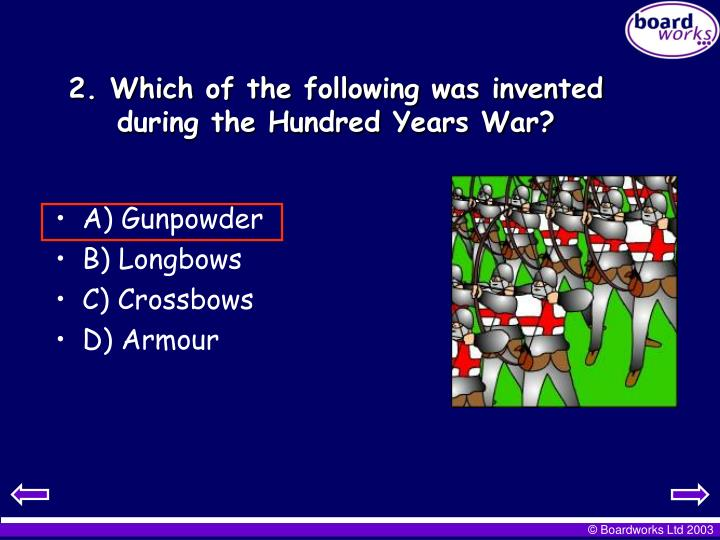 2. Which of the following was invented during the Hundred Years War?