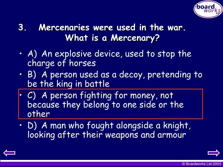 Mercenaries were used in the war.