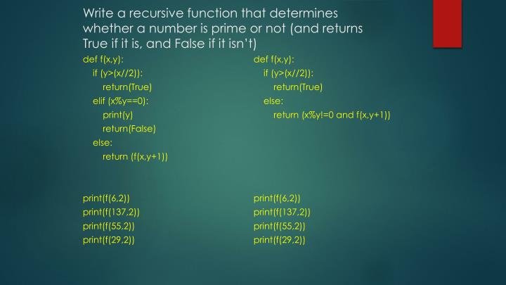 Write a recursive function that determines whether a number is prime or not (and returns True if it is, and False if it isn't