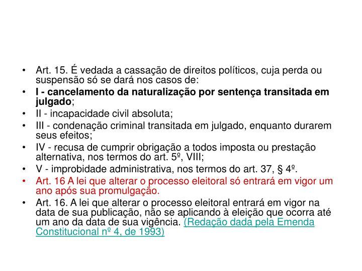 Art. 15. É vedada a cassação de direitos políticos, cuja perda ou suspensão só se dará nos casos de:
