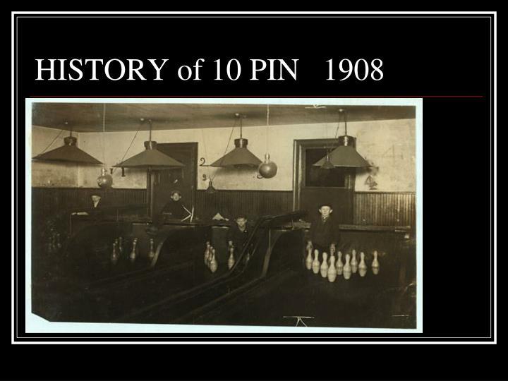 HISTORY of 10 PIN   1908