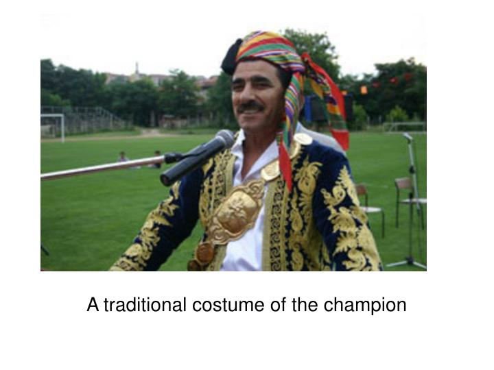 A traditional costume of the champion