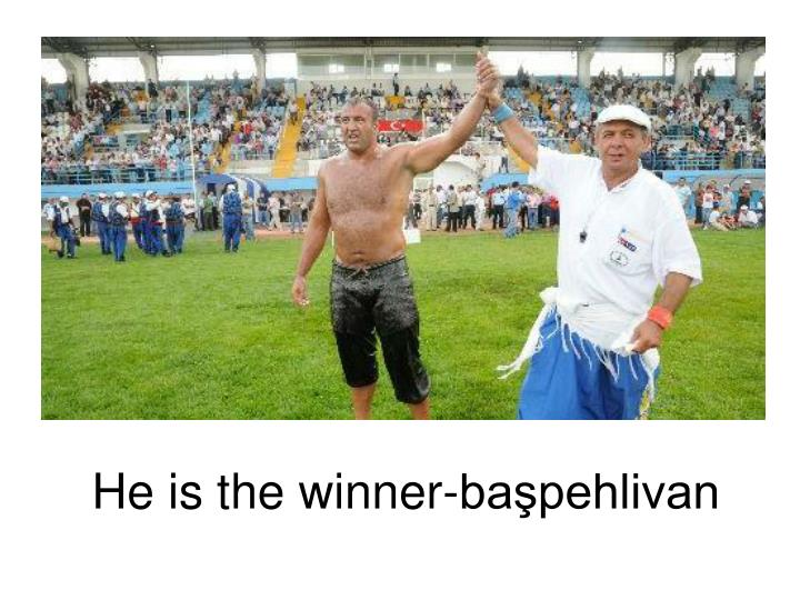 He is the winner-başpehlivan