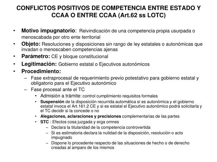 CONFLICTOS POSITIVOS DE COMPETENCIA ENTRE ESTADO Y CCAA O ENTRE CCAA (Art.62 ss LOTC)