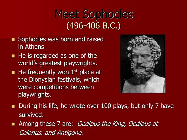 Sophocles was born and raised in Athens