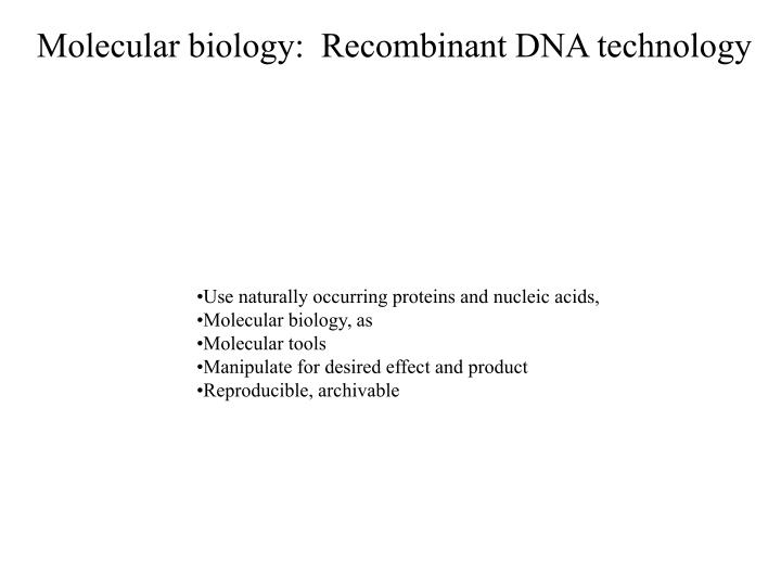 Molecular biology:  Recombinant DNA technology