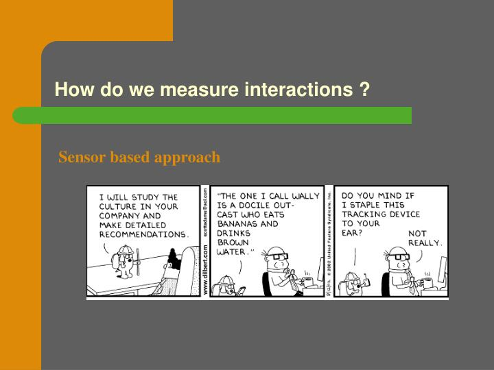 How do we measure interactions ?