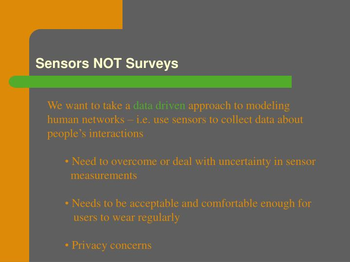 Sensors not surveys