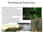 pre historical forest uses