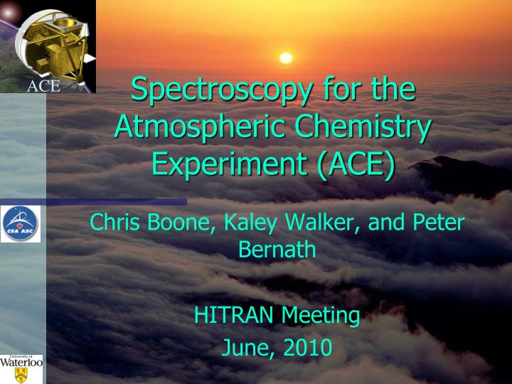 Spectroscopy for the atmospheric chemistry experiment ace