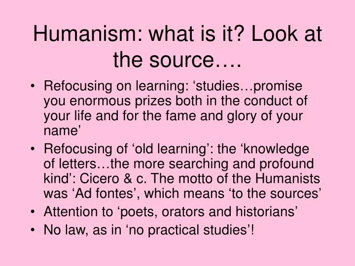 Humanism: what is it? Look at the source….