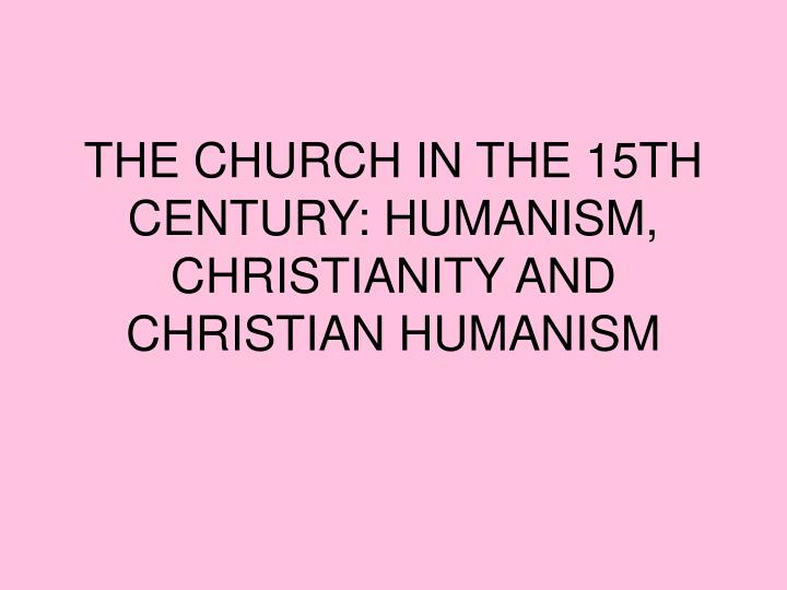 The church in the 15th century humanism christianity and christian humanism