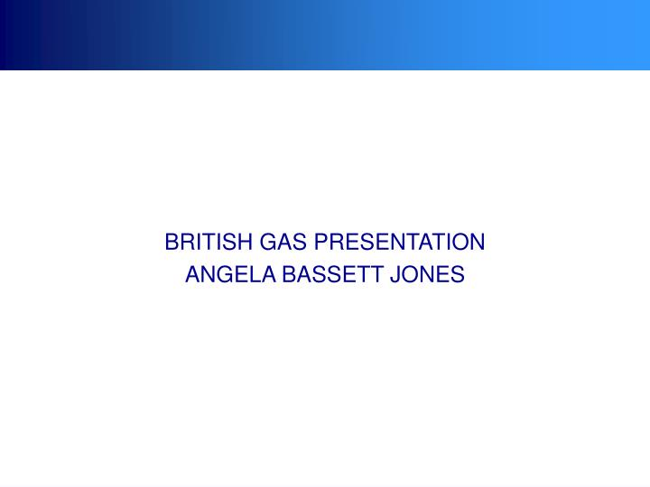 BRITISH GAS PRESENTATION
