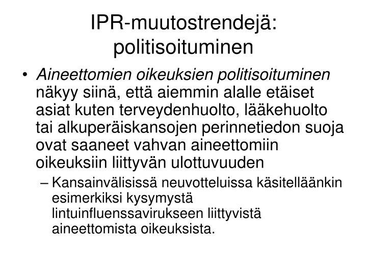 IPR-muutostrendejä: politisoituminen
