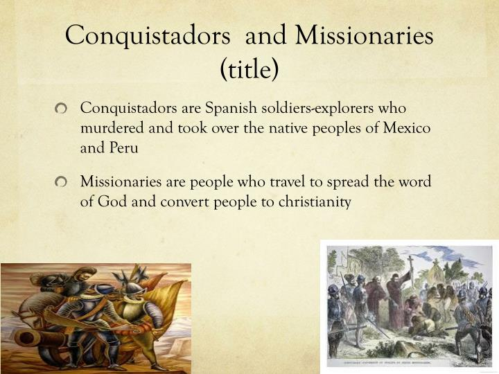 Conquistadors  and Missionaries