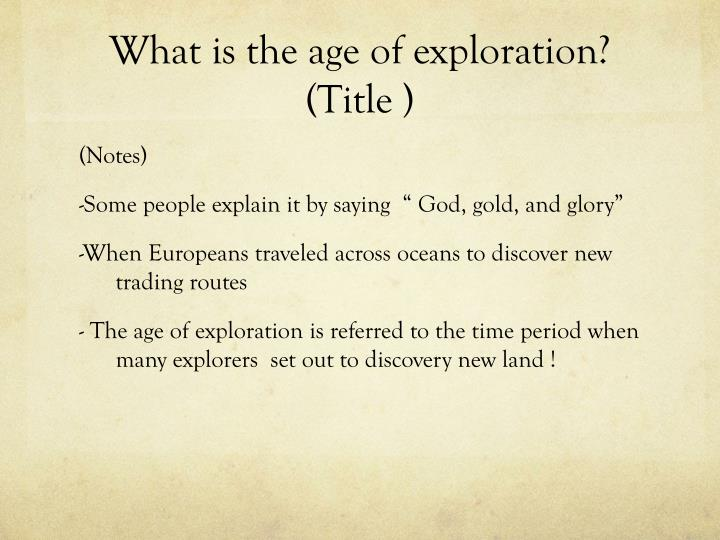What is the age of exploration?