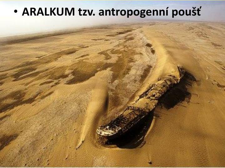 ARALKUM tzv. antropogenní poušť
