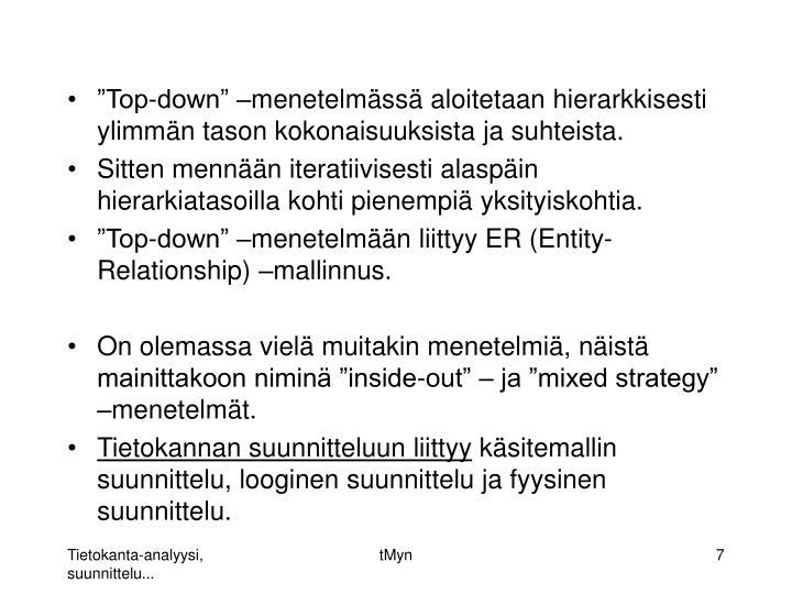 """""""Top-down"""" –menetelmässä aloitetaan hierarkkisesti ylimmän tason kokonaisuuksista ja suhteista."""