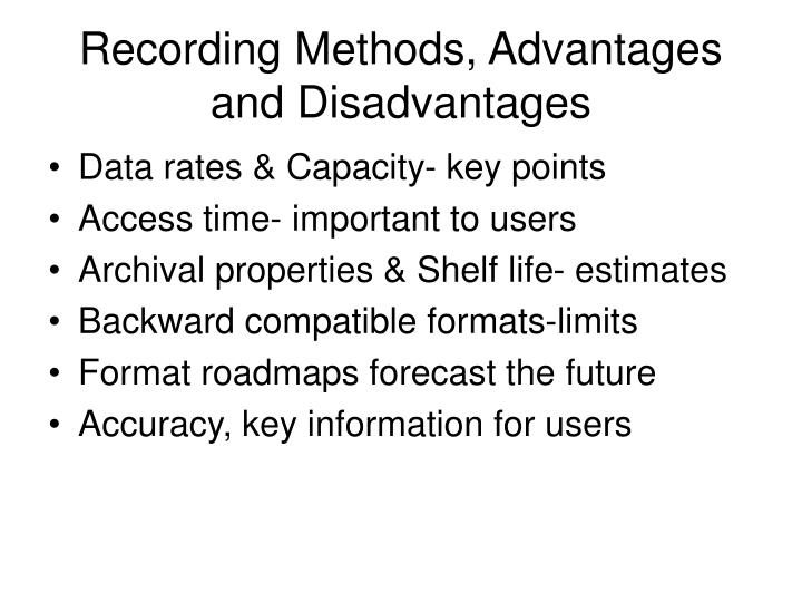 Recording Methods, Advantages and Disadvantages