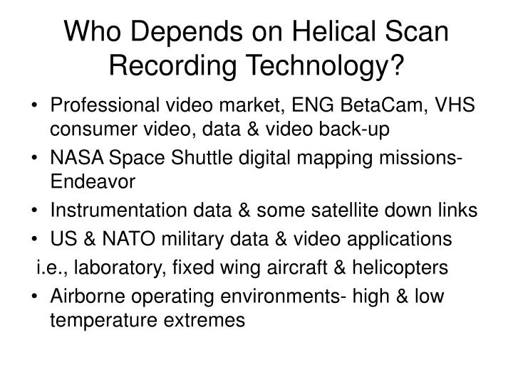 Who Depends on Helical Scan Recording Technology?
