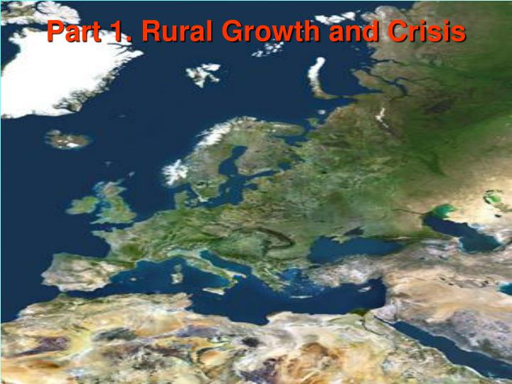 Part 1. Rural Growth and Crisis